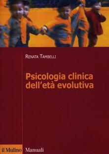 Psicologia clinica dell'età evolutiva - Renata Tambelli - copertina