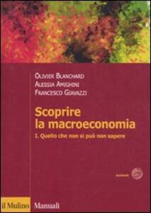 Scoprire la macroeconomia. Vol. 1: Quello che non si può non sapere. - Olivier J. Blanchard,Francesco Giavazzi,Alessia Amighini - copertina