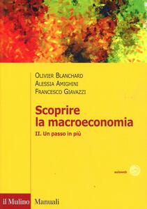 Scoprire la macroeconomia. Vol. 2: Un passo in più. - Olivier J. Blanchard,Francesco Giavazzi,Alessia Amighini - copertina