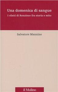 Libro Una domenica di sangue. 17 aprile 1921: i «fatti di Renzino» fra storia e mito Salvatore Mannino