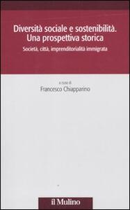 Diversità sociale e sostenibilità. Una prospettiva storica. Società, città, impremditorialità immigrata