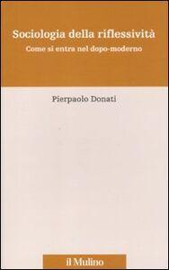 Libro Sociologia della riflessività. Come si entra nel dopo-moderno Pierpaolo Donati