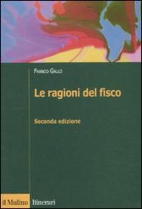 Libro Le ragioni del fisco. Etica e giustizia nella tassazione Franco Gallo