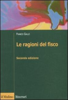 Le ragioni del fisco. Etica e giustizia nella tassazione - Franco Gallo - copertina
