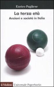 Foto Cover di La terza età. Anziani e società in Italia, Libro di Enrico Pugliese, edito da Il Mulino