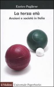 Libro La terza età. Anziani e società in Italia Enrico Pugliese