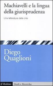 Machiavelli e la lingua della giurisprudenza. Una letteratura in crisi - Diego Quaglioni - copertina