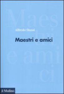 Foto Cover di Maestri e amici, Libro di Alfredo Stussi, edito da Il Mulino