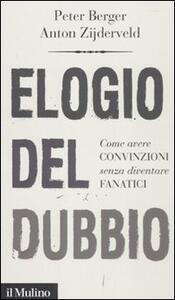 Elogio del dubbio. Come avere convinzioni senza diventare fanatici - Peter L. Berger,Anton Zijderveld - copertina