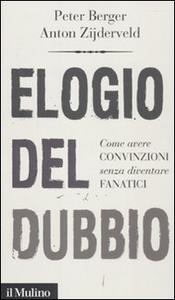 Libro Elogio del dubbio. Come avere convinzioni senza diventare fanatici Peter L. Berger , Anton Zijderveld