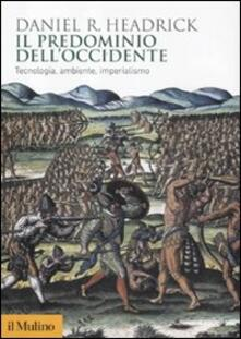 Il predominio dell'Occidente. Tecnologia, ambiente e imperialismo - Daniel R. Headrick - copertina
