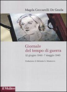 Libro Giornale del tempo di guerra. 12 giugno 1940-7 maggio 1945 Magda Ceccarelli De Grada