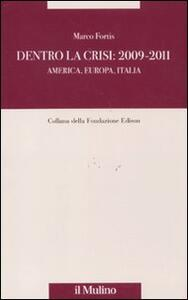 Dentro la crisi 2009-2011. America, Europa, Italia - Marco Fortis - copertina