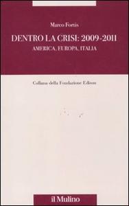 Libro Dentro la crisi 2009-2011. America, Europa, Italia Marco Fortis