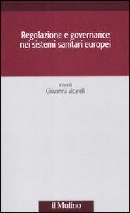 Foto Cover di Regolazione e governance nei sistemi sanitari europei, Libro di  edito da Il Mulino
