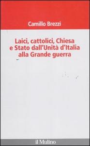 Libro Laici, cattolici, Chiesa e Stato dall'Unità d'Italia alla grande guerra Camillo Brezzi