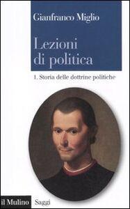 Foto Cover di Lezioni di politica. Vol. 1: Storia delle dottrine politiche., Libro di Gianfranco Miglio, edito da Il Mulino