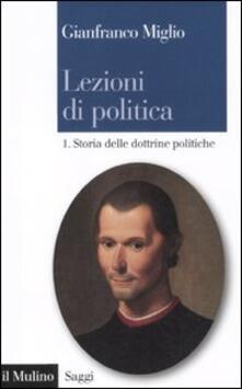 Lezioni di politica. Vol. 1: Storia delle dottrine politiche. - Gianfranco Miglio - copertina