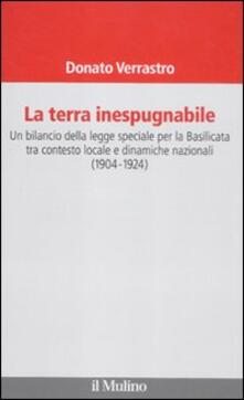 La terra inespugnabile. Un bilancio della legge speciale per la Basilicata tra contesto locale e dinamiche nazionali (1904-1923) - Donato Verrastro - copertina