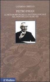 Pietro Pavan. Le metamorfosi della dottrina sociale nel pontificato di Pio XII