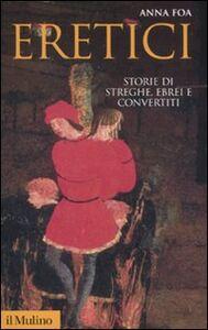 Foto Cover di Eretici. Storie di streghe, ebrei e convertiti, Libro di Anna Foa, edito da Il Mulino