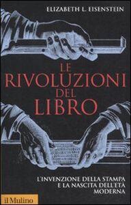 Libro Le rivoluzioni del libro. L'invenzione della stampa e la nascita dell'età moderna Elizabeth L. Eisenstein