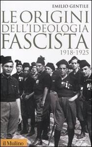 Le origini dell'ideologia fascista (1918-1925) - Emilio Gentile - copertina