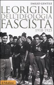 Libro Le origini dell'ideologia fascista (1918-1925) Emilio Gentile