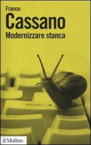 Libro Modernizzare stanca. Perdere tempo, guadagnare tempo Franco Cassano