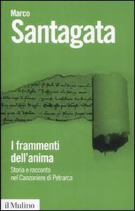 I frammenti dell'anima. Storia e racconto nel Canzoniere di Petrarca - Marco Santagata - copertina