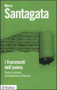 Foto Cover di I frammenti dell'anima. Storia e racconto nel Canzoniere di Petrarca, Libro di Marco Santagata, edito da Il Mulino