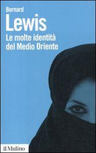Libro Le molte identità del Medio Oriente Bernard Lewis