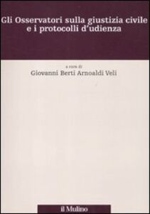 Foto Cover di Gli Osservatori sulla giustizia civile e i protocolli d'udienza, Libro di  edito da Il Mulino