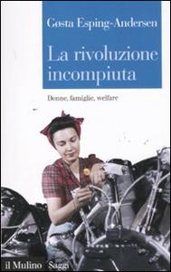 Libro La rivoluzione incompiuta. Donne, famiglie, welfare Gosta Esping Andersen