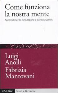 Come funziona la nostra mente. Apprendimento, simulazione e Serious Games - Luigi Anolli,Fabrizia Mantovani - copertina