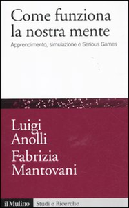 Libro Come funziona la nostra mente. Apprendimento, simulazione e Serious Games Luigi Anolli , Fabrizia Mantovani