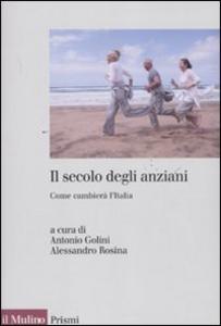 Libro Il secolo degli anziani. Come cambierà l'Italia