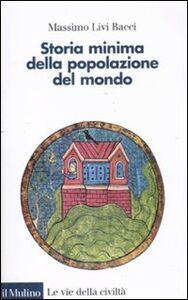 Foto Cover di Storia minima della popolazione del mondo, Libro di Massimo Livi Bacci, edito da Il Mulino