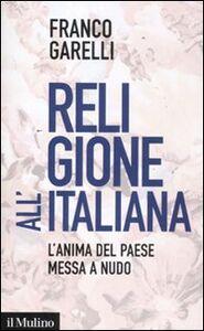 Libro Religione all'italiana. L'anima del paese messa a nudo Franco Garelli