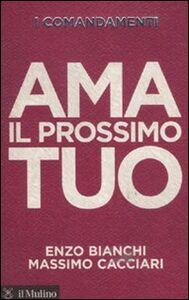 Foto Cover di I comandamenti. Ama il prossimo tuo, Libro di Enzo Bianchi,Massimo Cacciari, edito da Il Mulino