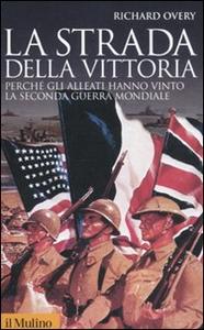Libro La strada della vittoria. Perché gli alleati hanno vinto la seconda guerra mondiale Richard J. Overy