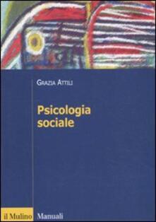 Psicologia sociale. Tra basi innate e influenza degli altri - Grazia Attili - copertina