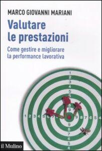Libro Valutare le prestazioni. Come gestire e migliorare la performance lavorativa Marco G. Mariani