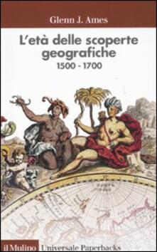 L' età delle scoperte geografiche 1500-1700 - Glenn J. Ames - copertina