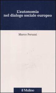 Libro L' autonomia nel dialogo sociale europeo Marco Peruzzi