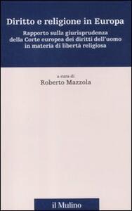 Diritto e religione in Europa. Rapporto sulla giurisprudenza della Corte europea dei diritti dell'uomo in materia di libertà religiosa - copertina