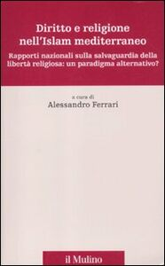 Libro Diritto e religione nell'Islam mediterraneo. Rapporti nazionali sulla salvaguardia della libertà religiosa: un paradigma alternativo?