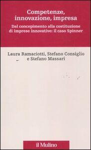 Foto Cover di Competenze, innovazione, impresa. Dal concepimento alla costituzione di imprese innovative: il caso Spinner, Libro di AA.VV edito da Il Mulino
