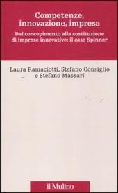 Competenze, innovazione, impresa. Dal concepimento alla costituzione di imprese innovative: il caso Spinner