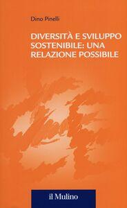 Foto Cover di Diversità e sviluppo sostenibile: una relazione possibile, Libro di Dino Pinelli, edito da Il Mulino